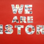 We Are History display
