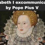 Elizabeth I excommunicated